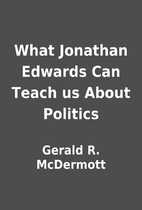 What Jonathan Edwards Can Teach us About…