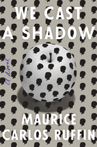 We Cast a Shadow: A Novel by Maurice Carlos…