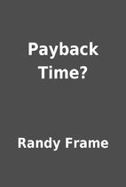 Payback Time? by Randy Frame