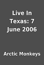Live In Texas: 7 June 2006 by Arctic Monkeys