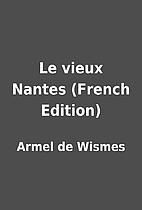 Le vieux Nantes (French Edition) by Armel de…