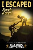 I Escaped North Korea! by Scott Peters