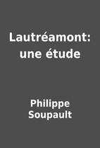 Lautréamont: une étude by Philippe…