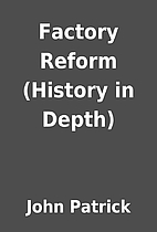 Factory Reform (History in Depth) by John…