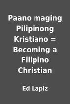 Paano maging Pilipinong Kristiano = Becoming…
