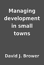 Managing development in small towns by David…