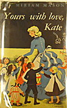 Yours with Love, Kate by Miriam E. Mason