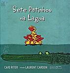 Sete patinhos na lagoa by Caio Riter