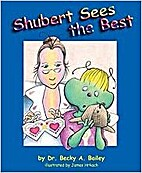 Shubert Sees the Best by Dr. Becky A. Bailey