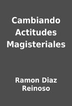 Cambiando Actitudes Magisteriales by Ramon…