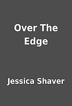 Over The Edge by Jessica Shaver
