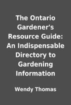 The Ontario Gardener's Resource Guide: An…