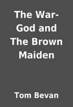 The War-God and The Brown Maiden by Tom…