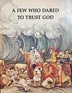 A Few Who Dared to Trust God by Carolyn…