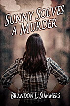 Sunny Solves a Murder by Brandon L Summers