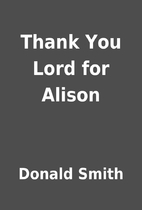 Thank You Lord for Alison by Donald Smith
