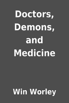 Doctors, Demons, and Medicine by Win Worley