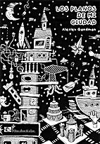 Los planos de mi ciudad by Alexiev Gandman