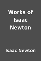 Works of Isaac Newton by Isaac Newton