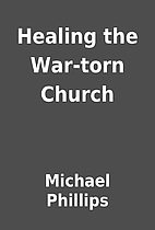 Healing the War-torn Church by Michael…
