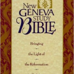 New Geneva Study Bible: Bringing the Light of the Reformation to
