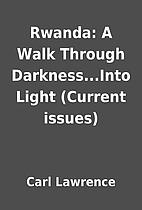 Rwanda: A Walk Through Darkness...Into Light…