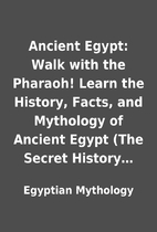 Ancient Egypt: Walk with the Pharaoh! Learn…
