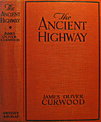 The Ancient Highway by James Oliver Curwood
