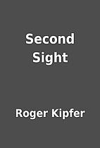 Second Sight by Roger Kipfer