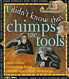 I Didn't Know That Chimps Use Tools and…