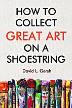 How to Collect Great Art on a Shoestring by…