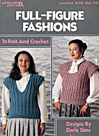Full-Figure Fashions to Knit and Crochet by…