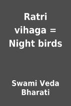 Ratri vihaga = Night birds by Swami Veda…