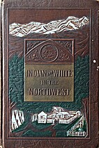 Indian and white in the Northwest; a history…