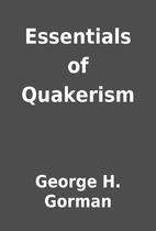 Essentials of Quakerism by George H. Gorman