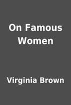 On Famous Women by Virginia Brown