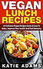 Vegan: Vegan Lunch Recipes: 50 Delicious…