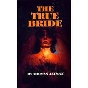 The True Bride by Thomas Altman
