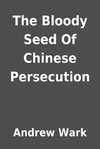 The Bloody Seed Of Chinese Persecution by…
