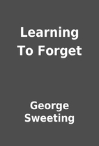 Learning To Forget by George Sweeting