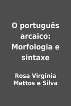 O português arcaico: Morfologia e sintaxe…