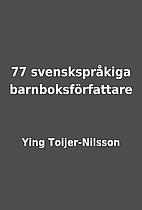 77 svenskspråkiga barnboksförfattare by…