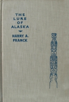 The Lure of Alaska by Harry A. Franck