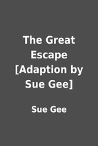 The Great Escape [Adaption by Sue Gee] by…