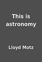 This is astronomy by Lloyd Motz