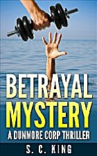 Betrayal Mystery: A Dunmore Corp Thriller by…