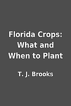 Florida Crops: What and When to Plant by T.…