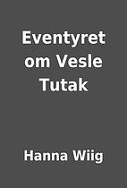 Eventyret om Vesle Tutak by Hanna Wiig