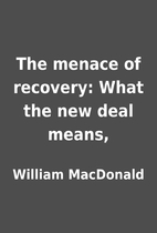The menace of recovery: What the new deal…