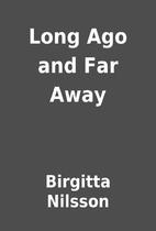 Long Ago and Far Away by Birgitta Nilsson